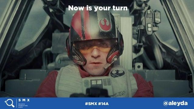 #SMX #14A @aleyda Now is your turn #SMX #14A @aleyda#SMX #14A @aleyda