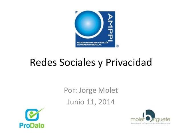 Redes Sociales y Privacidad Por: Jorge Molet Junio 11, 2014