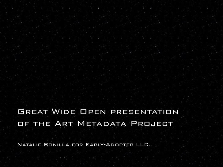 Great Wide Open presentation of the Art Metadata Project  Natalie Bonilla for Early-Adopter LLC.