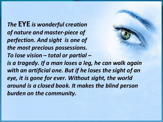 importance of eye donation Eye donation it is an act of charity, purely for the benefit of the society and is totally voluntary the eye donation of the deceased can be authorized by the next of kith & kin even if the deceased did not pledge to donate his / her eyes before death.