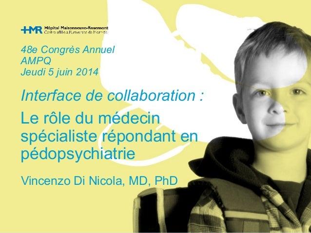 48e Congrès Annuel  AMPQ  Jeudi 5 juin 2014  Interface de collaboration :  Le rôle du médecin  spécialiste répondant en  p...