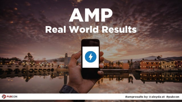 #ampresults by @aleyda at #pubcon AMP Real World Results