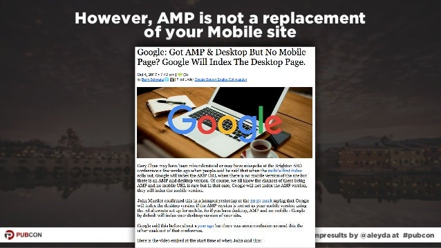 #ampresults by @aleyda at #pubcon However, AMP is not a replacement  of your Mobile site