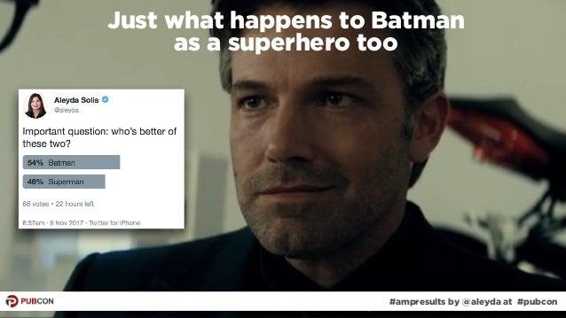 #ampresults by @aleyda at #pubcon Just what happens to Batman  as a superhero too #ampresults by @aleyda at #pubcon