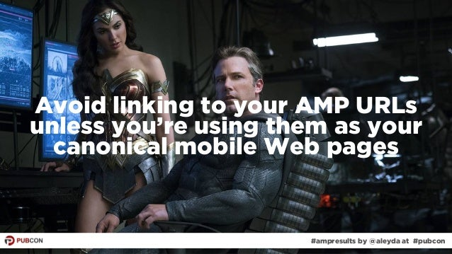 #ampresults by @aleyda at #pubcon#ampresults by @aleyda at #pubcon Avoid linking to your AMP URLs unless you're using them...