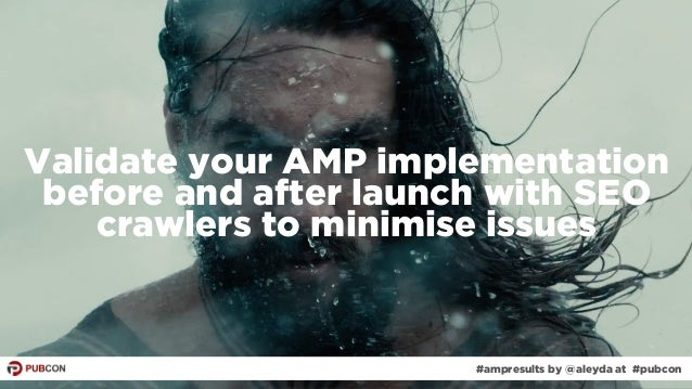 #ampresults by @aleyda at #pubcon#ampresults by @aleyda at #pubcon Validate your AMP implementation before and after launc...