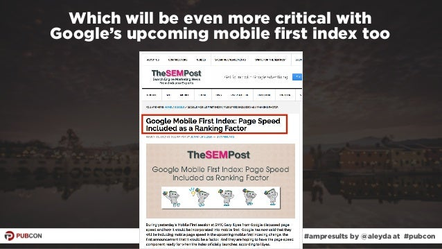 #ampresults by @aleyda at #pubcon Which will be even more critical with  Google's upcoming mobile first index too