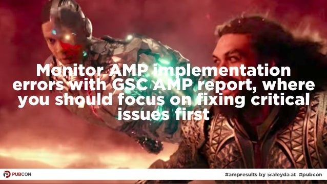 #ampresults by @aleyda at #pubcon#ampresults by @aleyda at #pubcon Monitor AMP implementation errors with GSC AMP report, ...