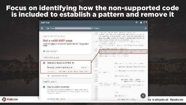 #ampresults by @aleyda at #pubcon Focus on identifying how the non-supported code  is included to establish a pattern and...
