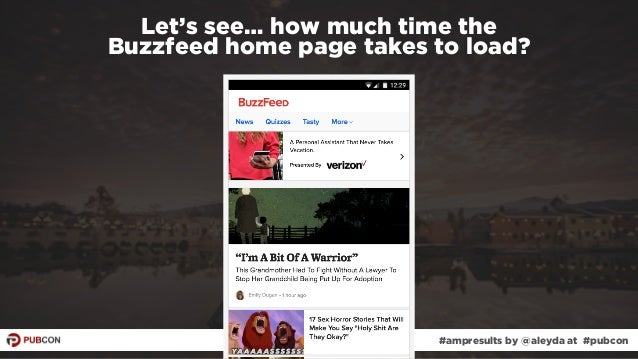 #ampresults by @aleyda at #pubcon Let's see… how much time the  Buzzfeed home page takes to load? #ampresults by @aleyda ...