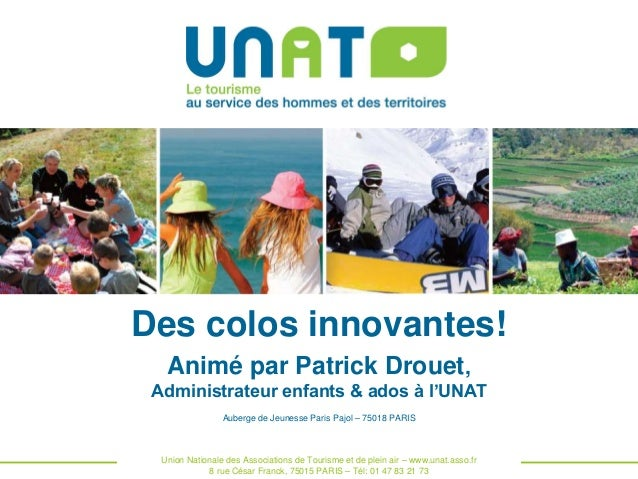 Des colos innovantes! Animé par Patrick Drouet, Administrateur enfants & ados à l'UNAT Auberge de Jeunesse Paris Pajol – 7...