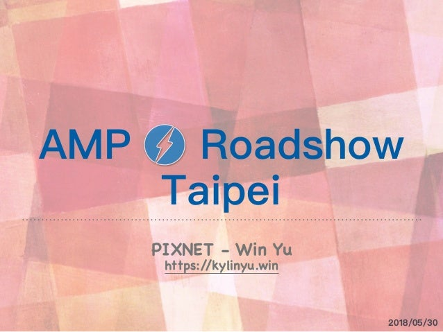 AMP Roadshow Taipei PIXNET - Win Yu https://kylinyu.win 2018/05/30