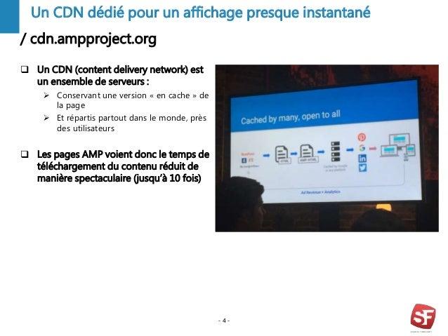 / cdn.ampproject.org - 4 - Un CDN dédié pour un affichage presque instantané  Un CDN (content delivery network) est un en...