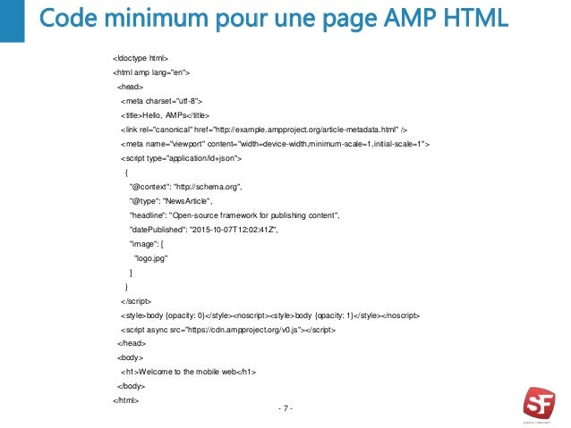 """- 7 - Code minimum pour une page AMP HTML <!doctype html> <html amp lang=""""en""""> <head> <meta charset=""""utf-8""""> <title>Hello,..."""