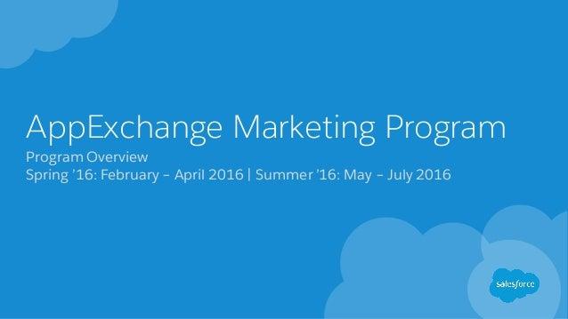 AppExchange Marketing Program Program Overview Spring '16: February – April 2016 | Summer '16: May – July 2016