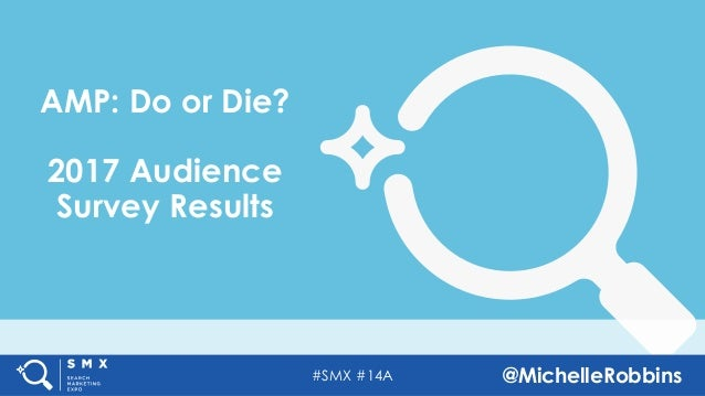 #SMX #14A @MichelleRobbins AMP: Do or Die? 2017 Audience Survey Results
