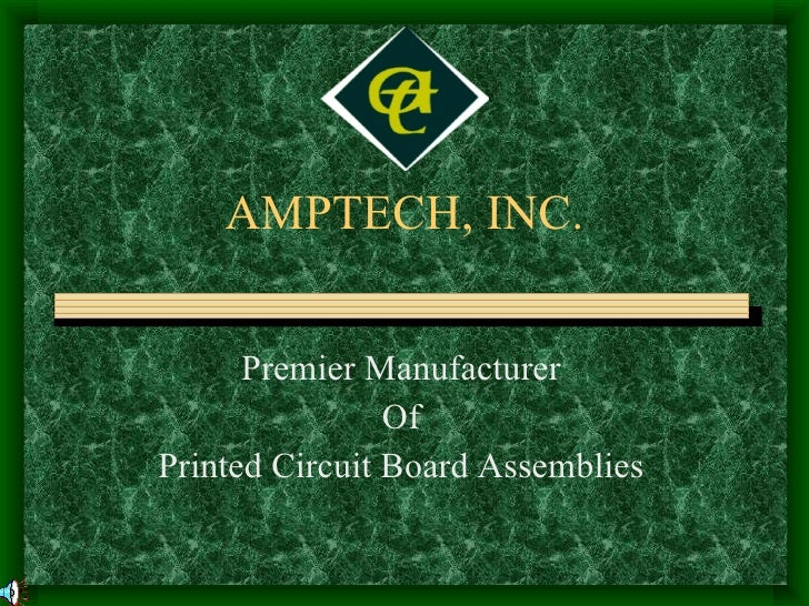AMPTECH, INC. Premier Manufacturer Of  Printed Circuit Board Assemblies