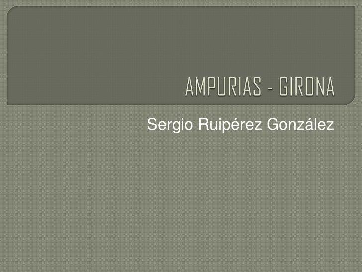 AMPURIAS - GIRONA<br />Sergio Ruipérez González<br />