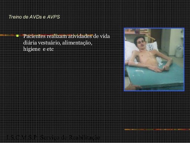 I.S.C.M.S.P. Serviço de Reabilitação Treino de AVDs e AVPS  Pacientes realizam atividades de vida diária vestuário, alime...