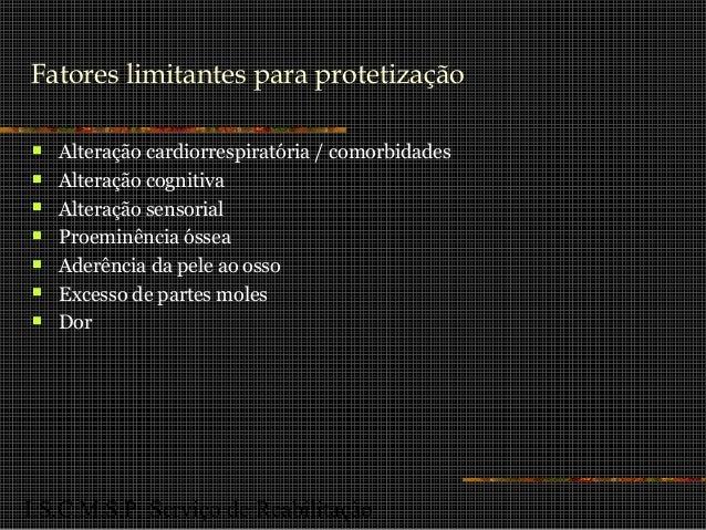 I.S.C.M.S.P. Serviço de Reabilitação Fatores limitantes para protetização  Alteração cardiorrespiratória / comorbidades ...