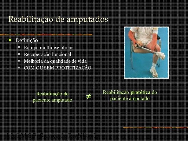 I.S.C.M.S.P. Serviço de Reabilitação Reabilitação de amputados  Definição  Equipe multidisciplinar  Recuperação funcion...