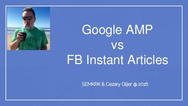 Google AMP vs FB Instant Articles SEMKRK & Cezary Glijer @ 2016