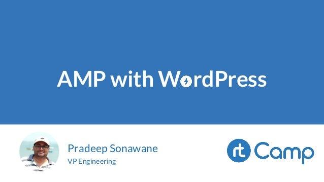 AMP with W rdPress Pradeep Sonawane VP Engineering