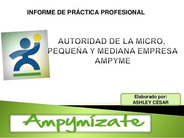 INFORME DE PRÁCTICA PROFESIONAL  Elaborado por: ASHLEY CÉSAR