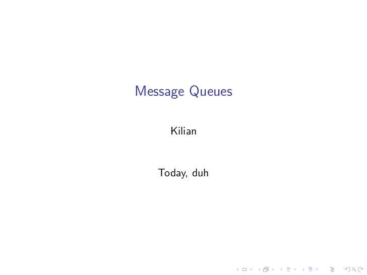 Message Queues     Kilian   Today, duh