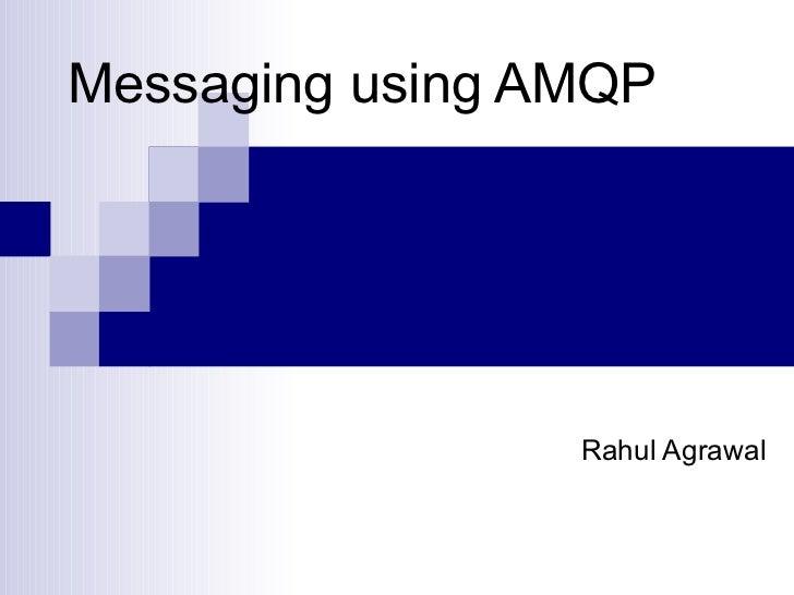 Messaging using AMQP Rahul Agrawal