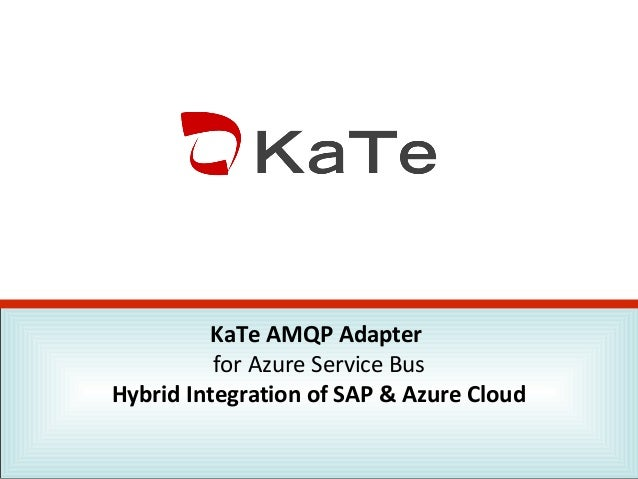 KaTe AMQP Adapter for Azure Service Bus Hybrid Integration of SAP & Azure Cloud