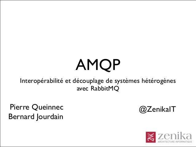 AMQP   Interopérabilité et découplage de systèmes hétérogènes                        avec RabbitMQPierre Queinnec         ...
