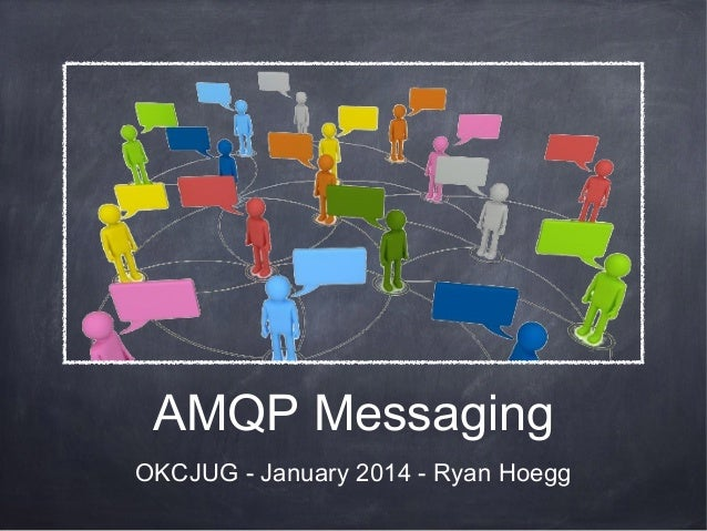 AMQP Messaging OKCJUG - January 2014 - Ryan Hoegg
