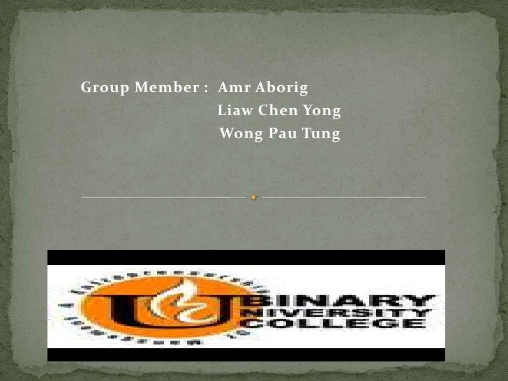 Group Member : AmrAborig<br />        Liaw Chen Yong<br />                    Wong Pau Tung<br />