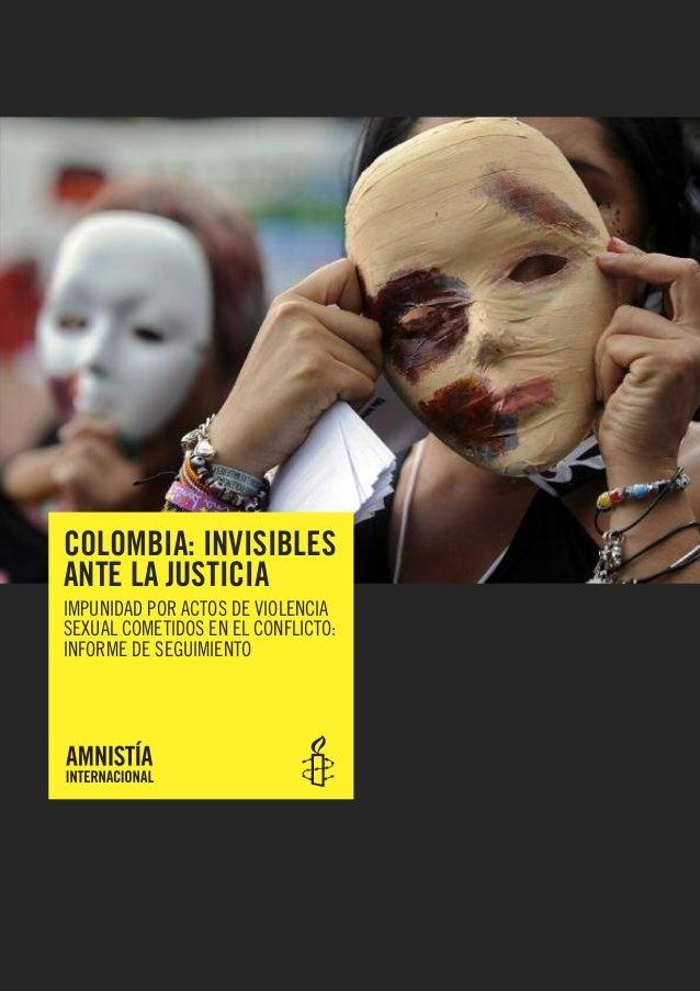 COLOMBIA: INVISIBLESANTE LA JUSTICIAIMPUNIDAD POR ACTOS DE VIOLENCIASEXUAL COMETIDOS EN EL CONFLICTO:INFORME DE SEGUIMIENTO