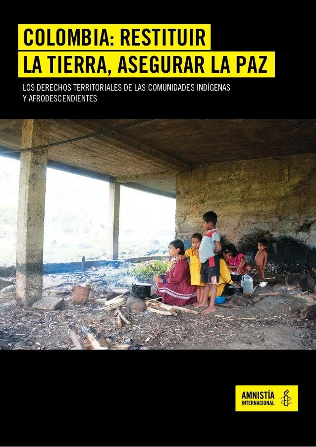 LOS DERECHOS TERRITORIALES DE LAS COMUNIDADES INDÍGENAS Y AFRODESCENDIENTES COLOMBIA: RESTITUIR LA TIERRA, ASEGURAR LA PAZ