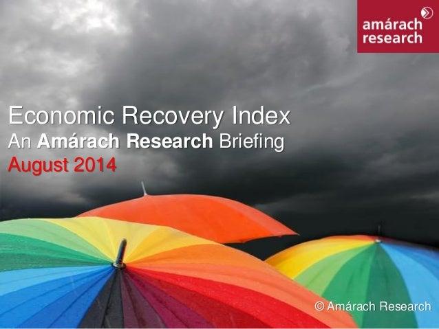 1  Economic Recovery Index  Economic Recovery Index  An Amárach Research Briefing August 2014  © Amárach Research