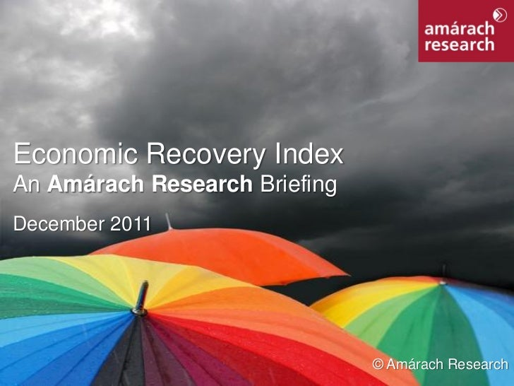 Economic Recovery Index An Amárach Research Briefing December 2011                                © Amárach ResearchEconom...