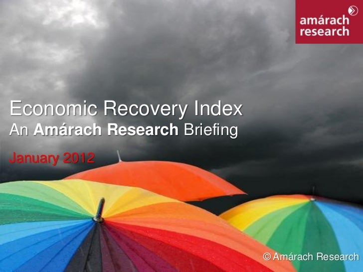 Economic Recovery Index An Amárach Research Briefing January 2012                                © Amárach ResearchEconomi...