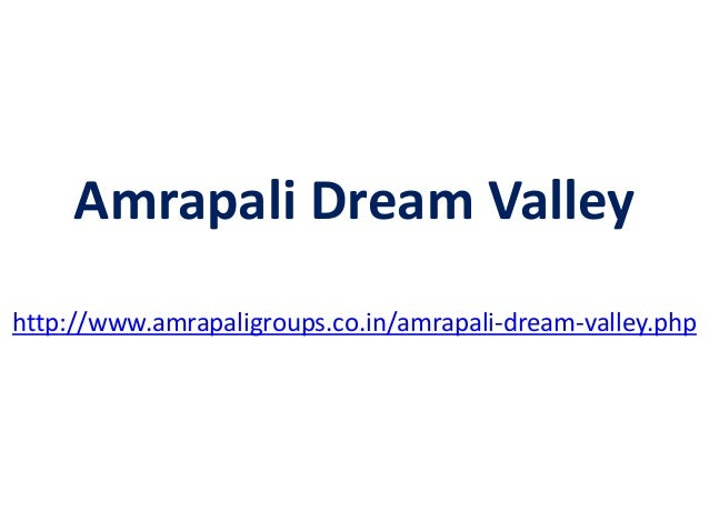 Amrapali Dream Valley http://www.amrapaligroups.co.in/amrapali-dream-valley.php