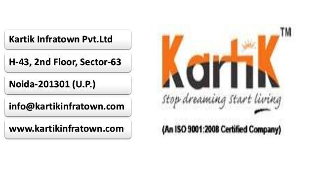 Kartik Infratown Pvt.Ltd  H-43, 2nd Floor, Sector-63  Noida-201301 (U.P.)  info@kartikinfratown.com  www.kartikinfratown.c...