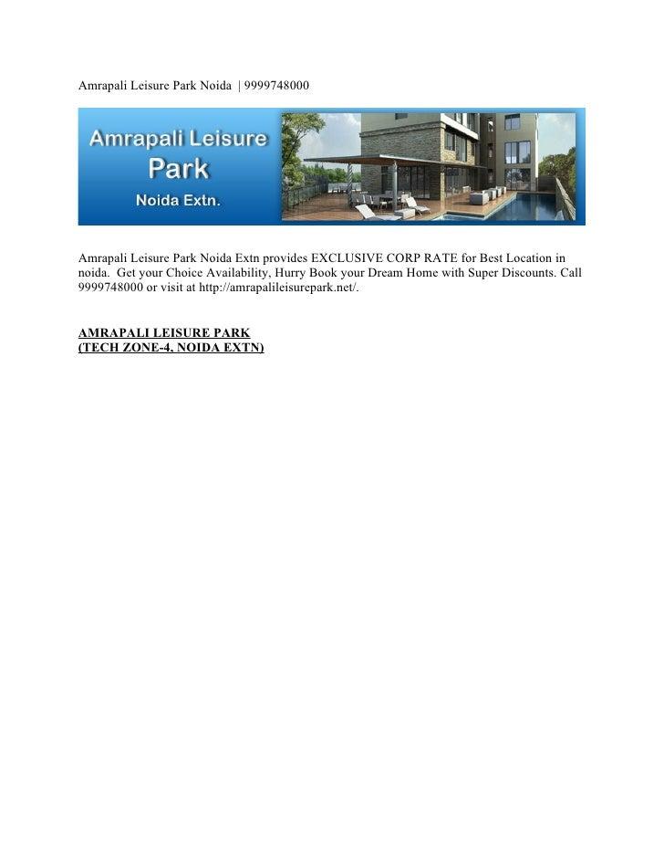 Amrapali Leisure Park Noida   9999748000     Amrapali Leisure Park Noida Extn provides EXCLUSIVE CORP RATE for Best Locati...