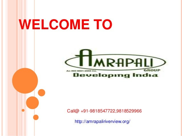 WELCOME TO Call@ +91-9818547722,9818529966 http://amrapaliriverview.org/