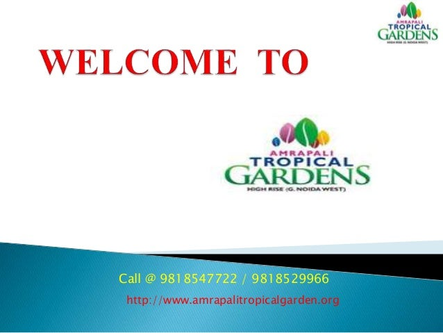 Call @ 9818547722 / 9818529966 http://www.amrapalitropicalgarden.org