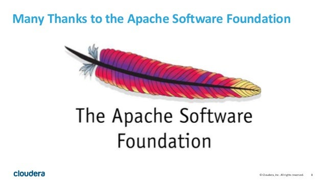 8© Cloudera, Inc. All rights reserved. Many Thanks to the Apache Software Foundation