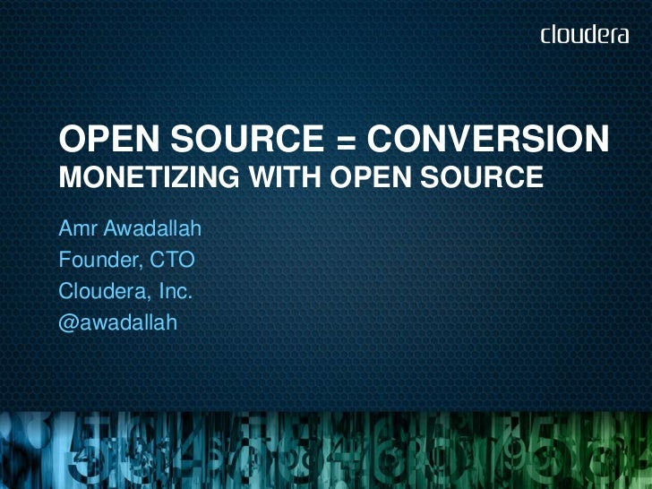 OPEN SOURCE = CONVERSIONMONETIZING WITH OPEN SOURCEAmr AwadallahFounder, CTOCloudera, Inc.@awadallah