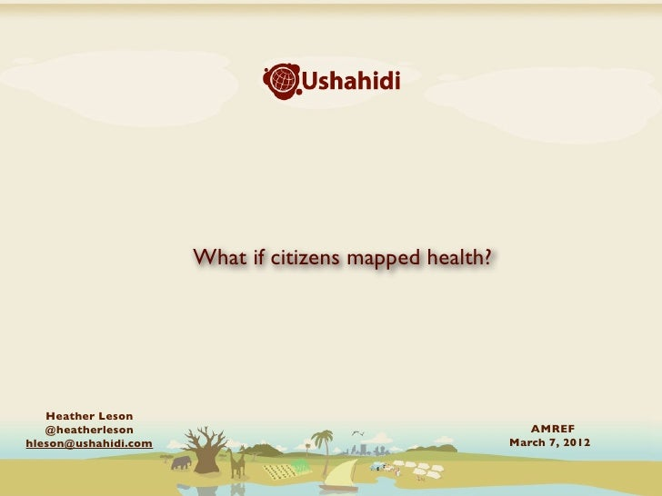 What if citizens mapped health?   Heather Leson   @heatherleson                                           AMREFhleson@usha...