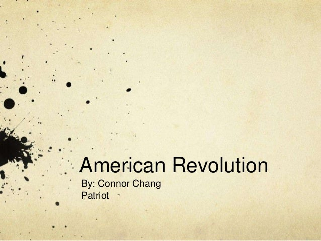 American RevolutionBy: Connor ChangPatriot
