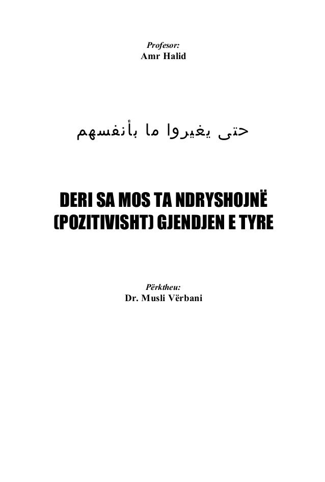 Profesor:  Amr Halid  حتى يغيروا ما بأنفسهم  DERI SA MOS TA NDRYSHOJNË (POZITIVISHT) GJENDJEN E TYRE  Përktheu:  Dr. Mus...