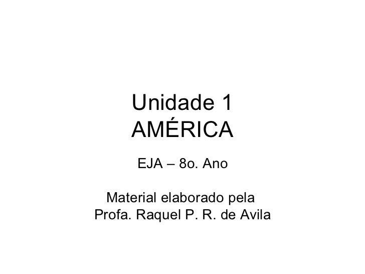 Unidade 1     AMÉRICA      EJA – 8o. Ano  Material elaborado pelaProfa. Raquel P. R. de Avila